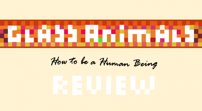 "Album Review: ""How to be a Human Being"" by Glass Animals"
